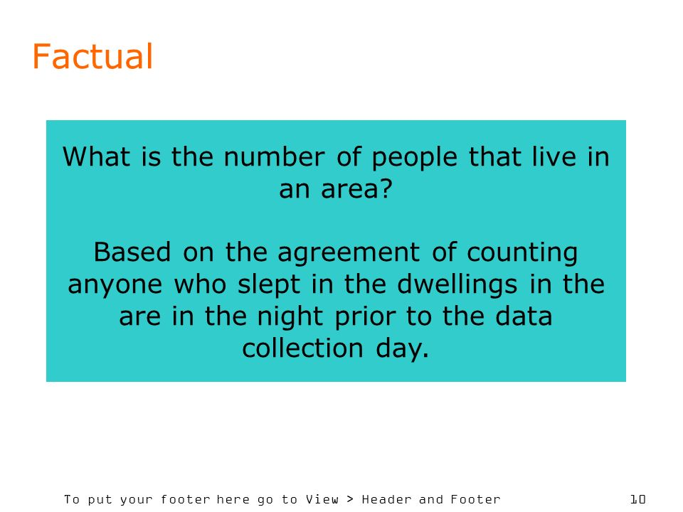 To put your footer here go to View > Header and Footer 10 Factual What is the number of people that live in an area? Based on the agreement of countin