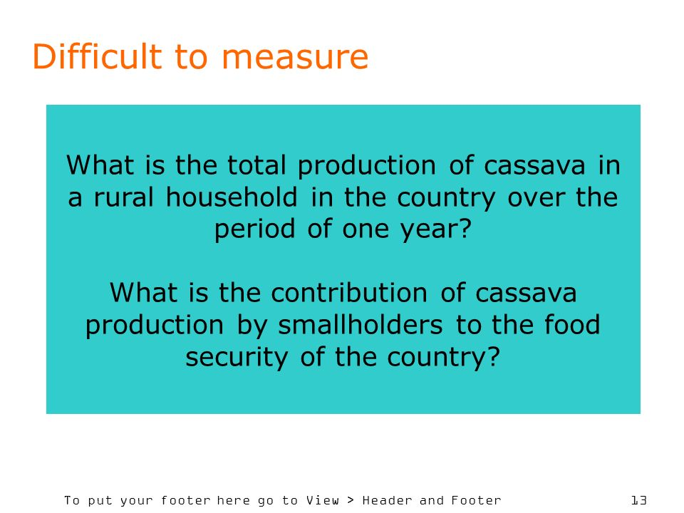 To put your footer here go to View > Header and Footer 13 Difficult to measure What is the total production of cassava in a rural household in the cou
