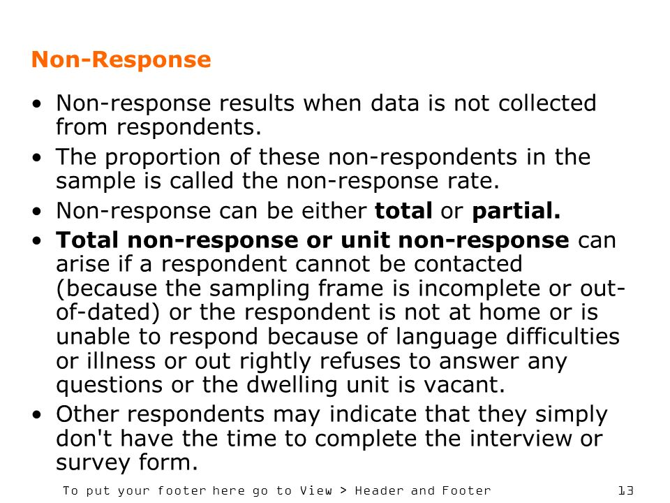 To put your footer here go to View > Header and Footer 13 Non-Response Non-response results when data is not collected from respondents.