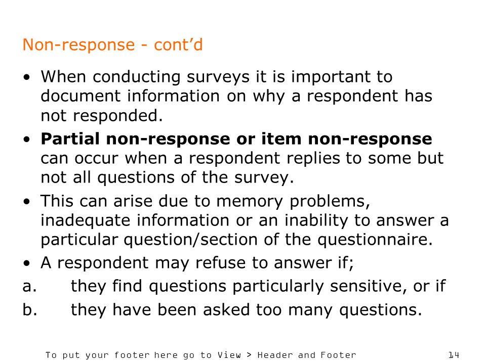 To put your footer here go to View > Header and Footer 14 Non-response - contd When conducting surveys it is important to document information on why a respondent has not responded.