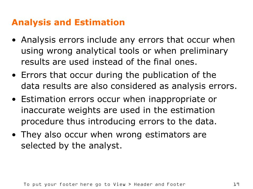 To put your footer here go to View > Header and Footer 19 Analysis and Estimation Analysis errors include any errors that occur when using wrong analy
