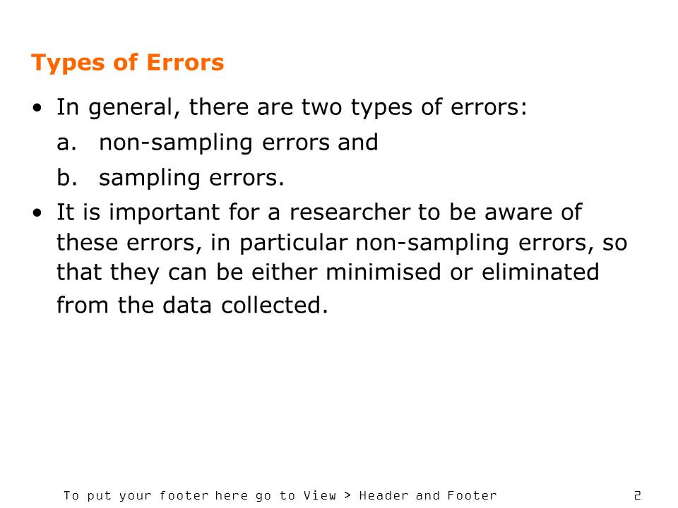 To put your footer here go to View > Header and Footer 2 Types of Errors In general, there are two types of errors: a.non-sampling errors and b.sampli