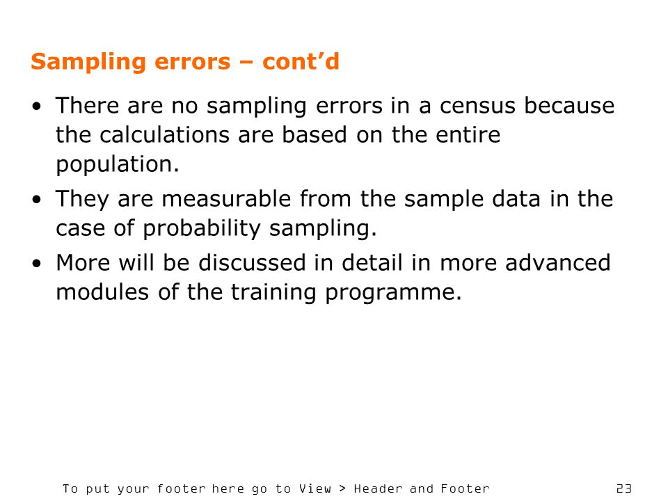 To put your footer here go to View > Header and Footer 23 Sampling errors – contd There are no sampling errors in a census because the calculations are based on the entire population.