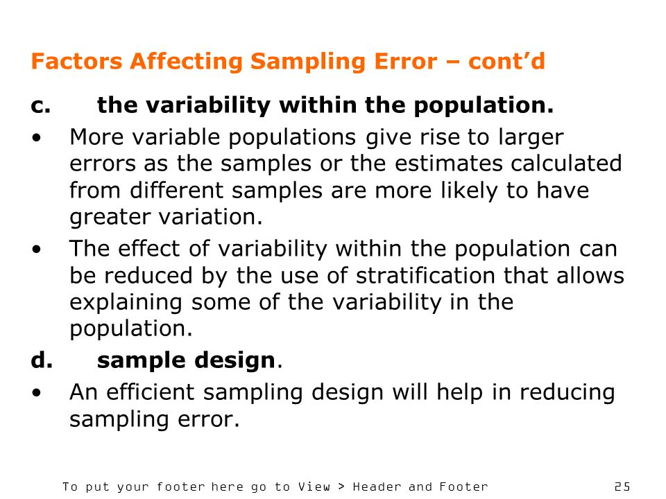 To put your footer here go to View > Header and Footer 25 Factors Affecting Sampling Error – contd c.the variability within the population. More varia