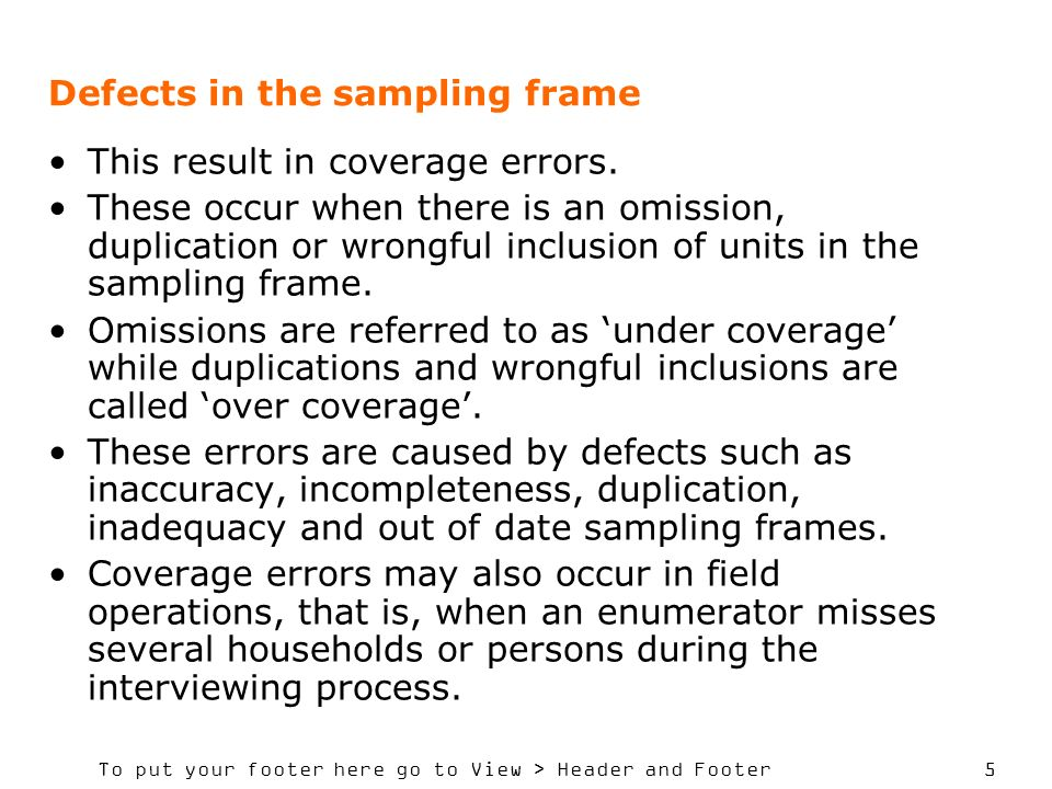 To put your footer here go to View > Header and Footer 6 Failure to Identify Target Population This occurs when the target population is not clearly defined through the use of imprecise definitions or concepts or when the survey population does not reflect the target population due to an inadequate sampling frame and poor coverage rules.