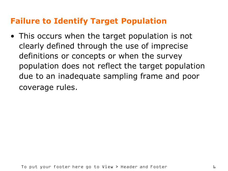 To put your footer here go to View > Header and Footer 6 Failure to Identify Target Population This occurs when the target population is not clearly d