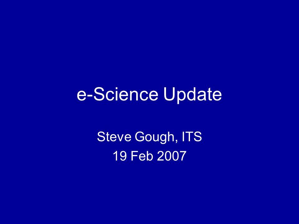 e-Science Update Steve Gough, ITS 19 Feb 2007