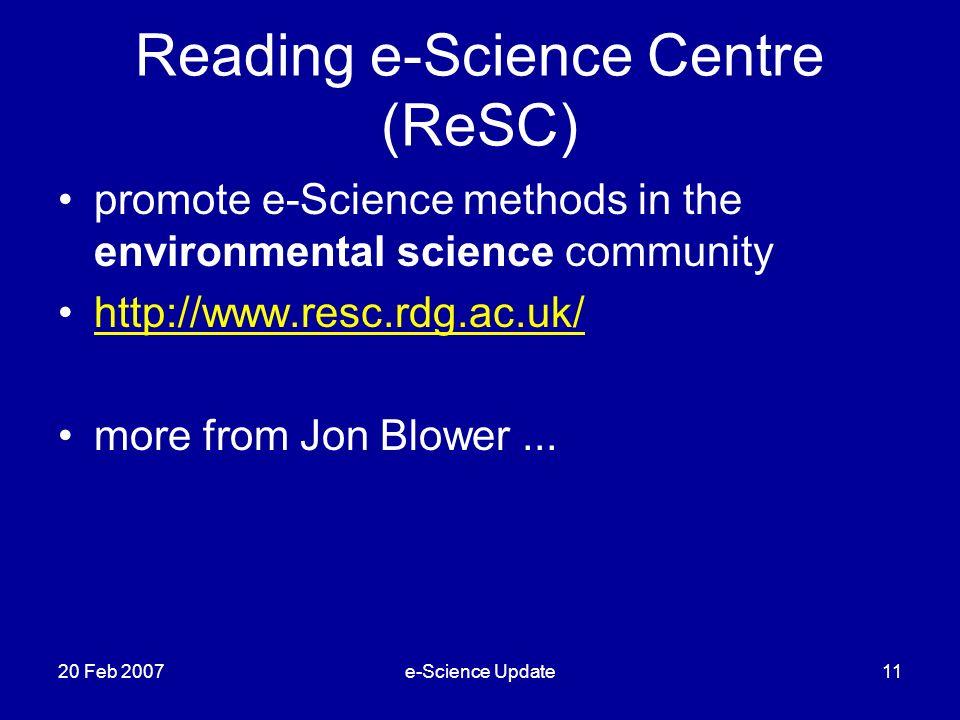 Reading e-Science Centre (ReSC) promote e-Science methods in the environmental science community http://www.resc.rdg.ac.uk/ more from Jon Blower... 20