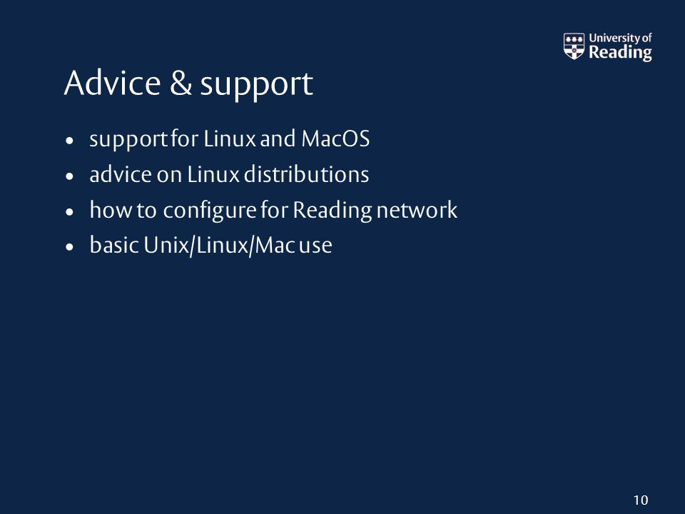 Advice & support support for Linux and MacOS advice on Linux distributions how to configure for Reading network basic Unix/Linux/Mac use 10