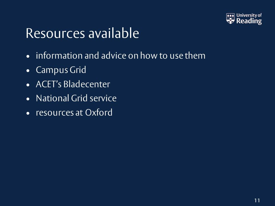 Resources available information and advice on how to use them Campus Grid ACETs Bladecenter National Grid service resources at Oxford 11