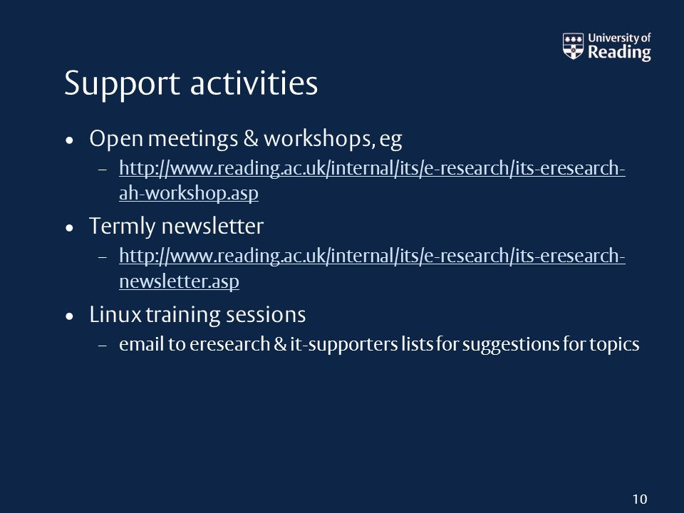 Support activities Open meetings & workshops, eg –   ah-workshop.asp   ah-workshop.asp Termly newsletter –   newsletter.asp   newsletter.asp Linux training sessions –  to eresearch & it-supporters lists for suggestions for topics 10