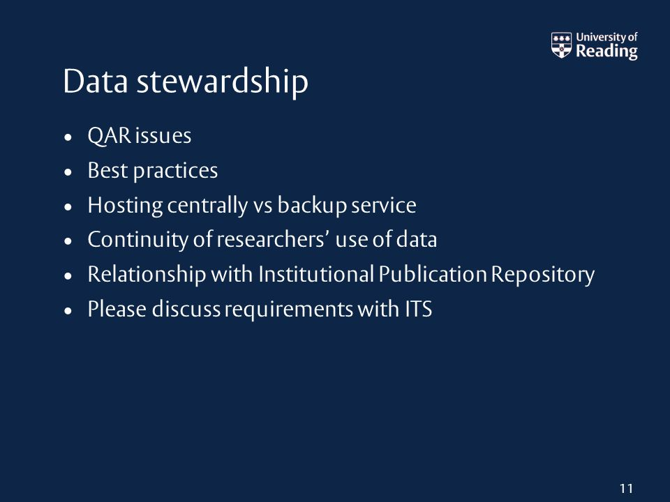 Data stewardship QAR issues Best practices Hosting centrally vs backup service Continuity of researchers use of data Relationship with Institutional Publication Repository Please discuss requirements with ITS 11