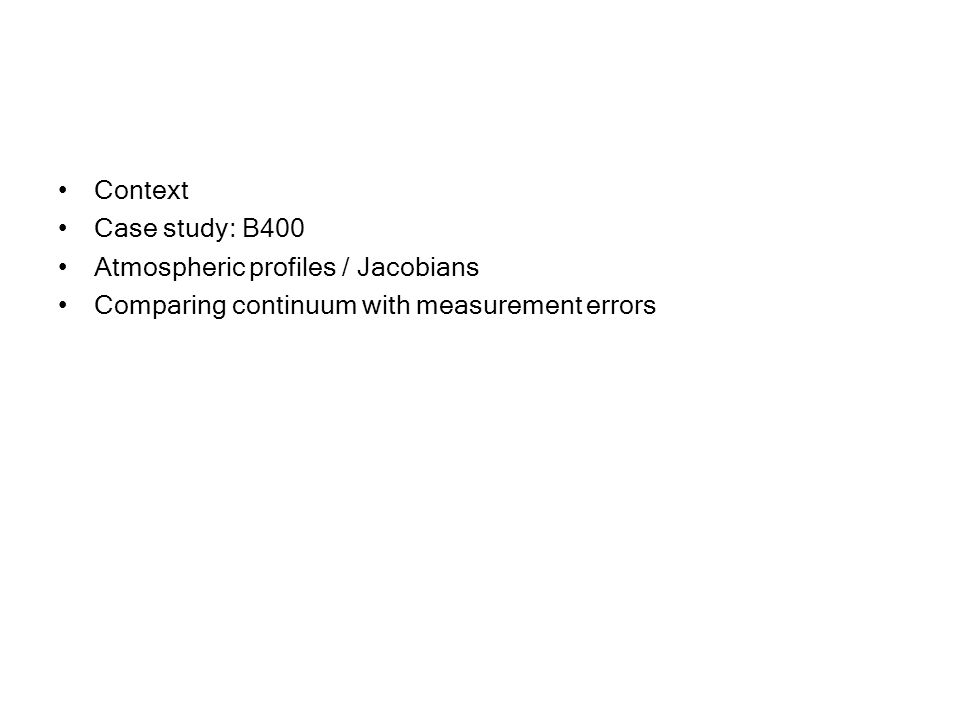 Context Case study: B400 Atmospheric profiles / Jacobians Comparing continuum with measurement errors