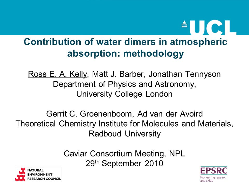 Contribution of water dimers in atmospheric absorption: methodology Ross E. A. Kelly, Matt J. Barber, Jonathan Tennyson Department of Physics and Astr
