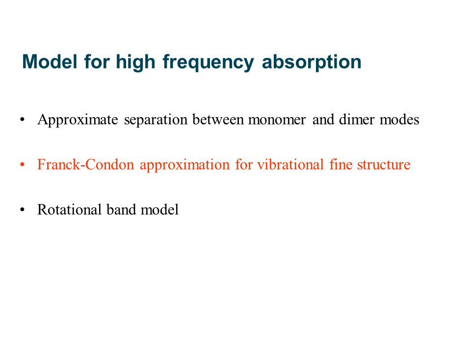 Model for high frequency absorption Approximate separation between monomer and dimer modes Franck-Condon approximation for vibrational fine structure