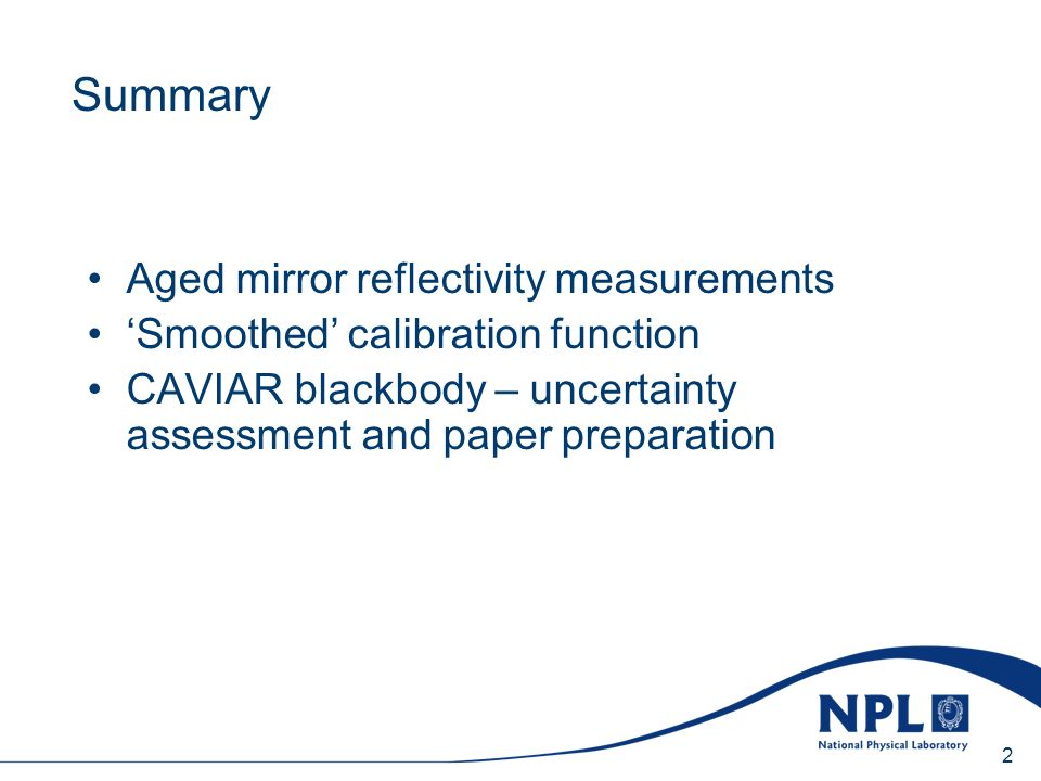 Sunday, 20 April 2014 2 Summary Aged mirror reflectivity measurements Smoothed calibration function CAVIAR blackbody – uncertainty assessment and paper preparation