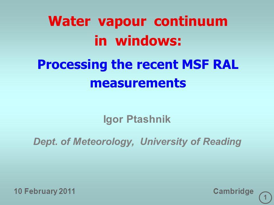 1 Water vapour continuum in windows: Processing the recent MSF RAL measurements Igor Ptashnik Dept.