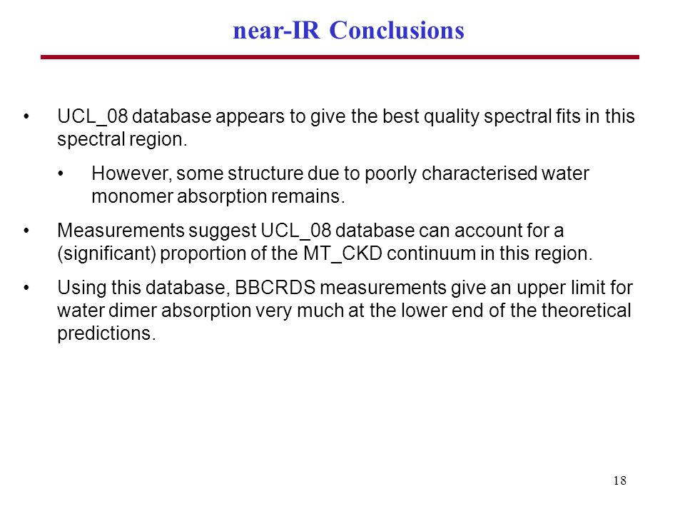18 near-IR Conclusions UCL_08 database appears to give the best quality spectral fits in this spectral region.