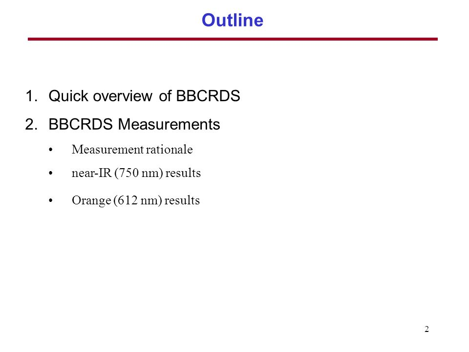 2 Outline 1.Quick overview of BBCRDS 2.BBCRDS Measurements Measurement rationale near-IR (750 nm) results Orange (612 nm) results