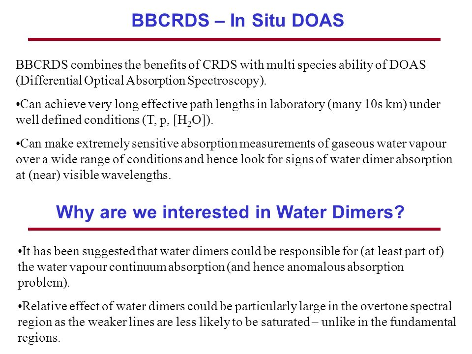 BBCRDS – In Situ DOAS BBCRDS combines the benefits of CRDS with multi species ability of DOAS (Differential Optical Absorption Spectroscopy).
