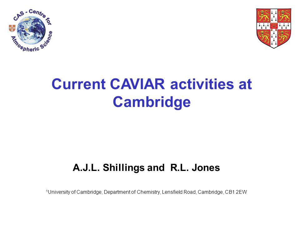 Current CAVIAR activities at Cambridge A.J.L. Shillings and R.L.