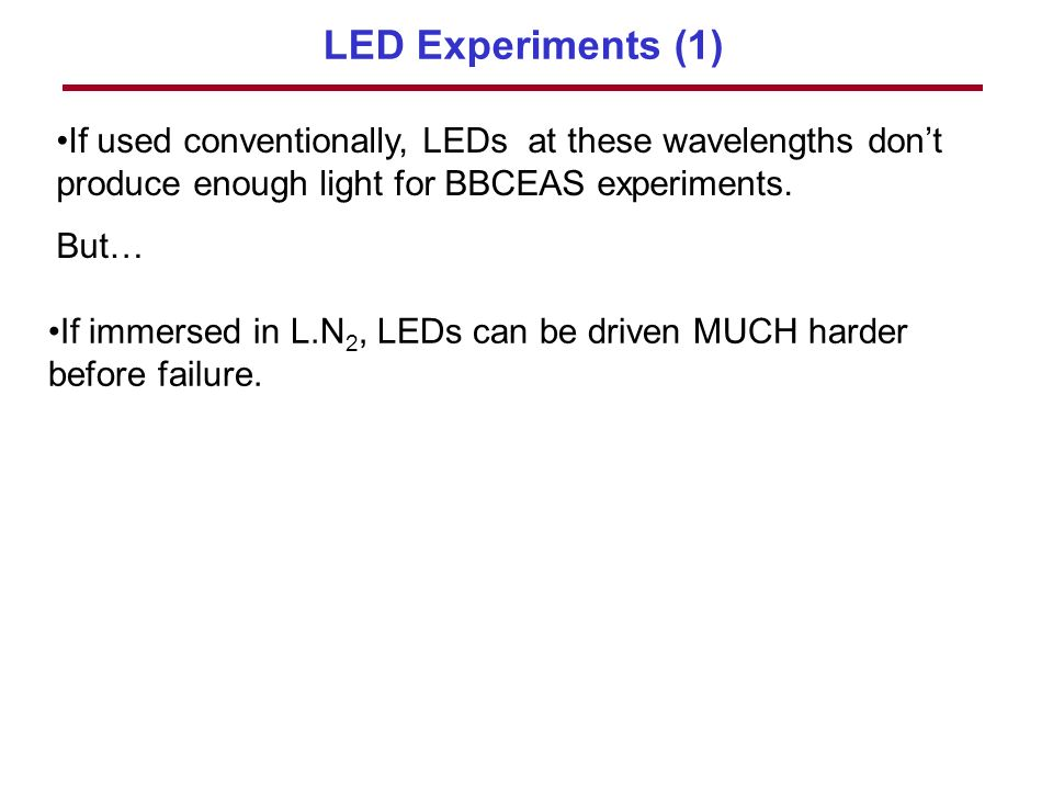 LED Experiments (1) If used conventionally, LEDs at these wavelengths dont produce enough light for BBCEAS experiments.