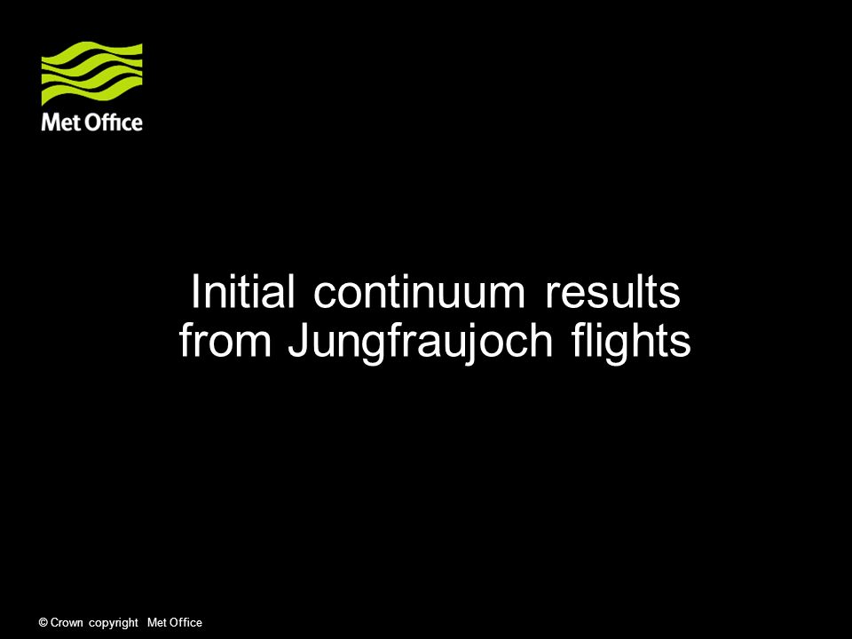 © Crown copyright Met Office Initial continuum results from Jungfraujoch flights