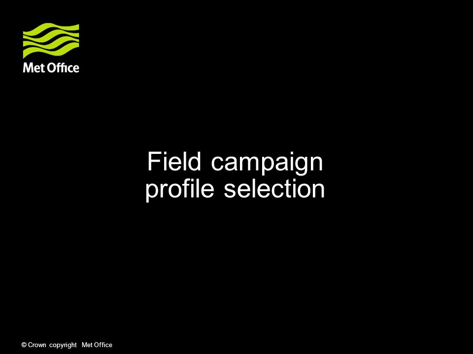 © Crown copyright Met Office Field campaign profile selection
