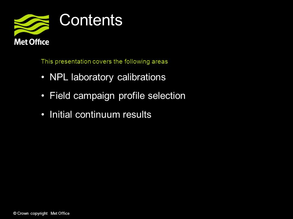 © Crown copyright Met Office Contents This presentation covers the following areas NPL laboratory calibrations Field campaign profile selection Initia