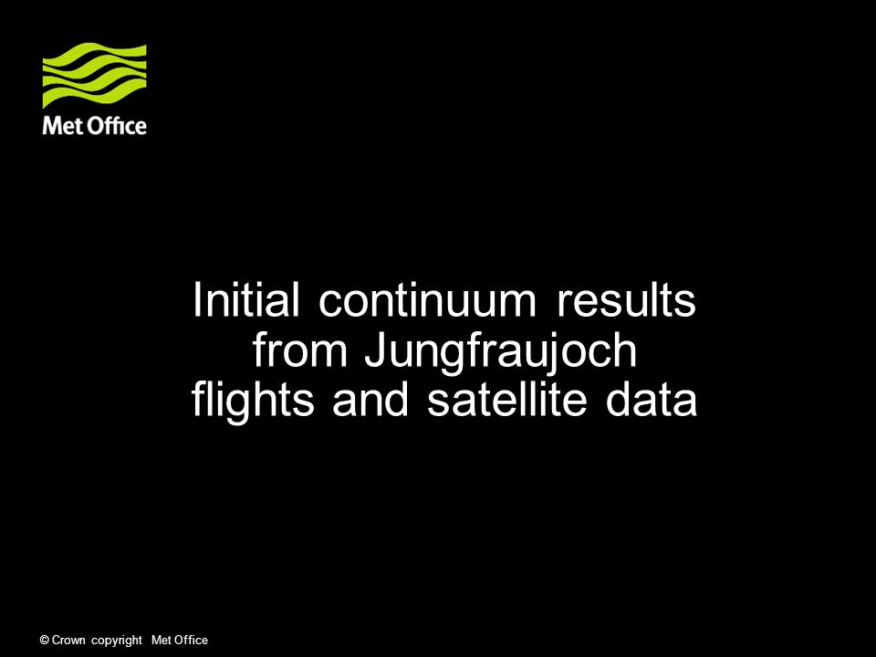 © Crown copyright Met Office Initial continuum results from Jungfraujoch flights and satellite data