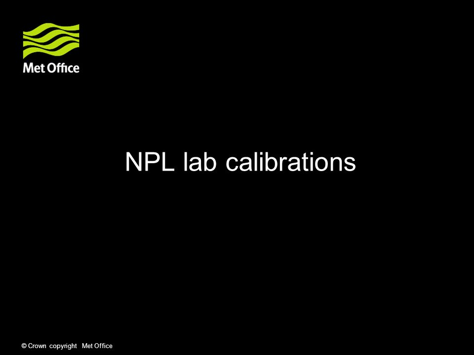 © Crown copyright Met Office NPL lab calibrations