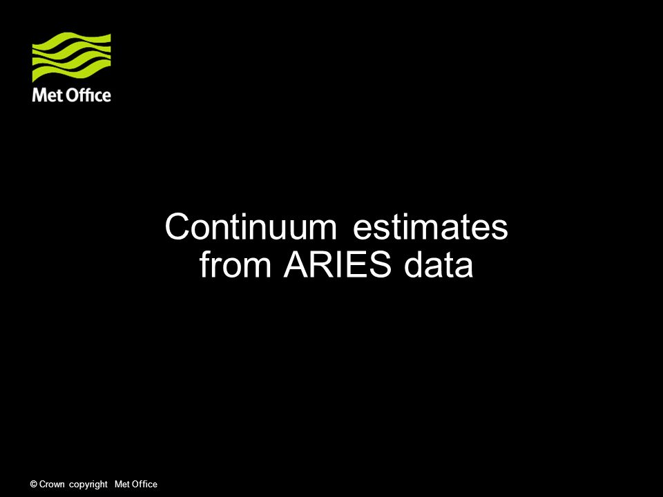 © Crown copyright Met Office Continuum estimates from ARIES data