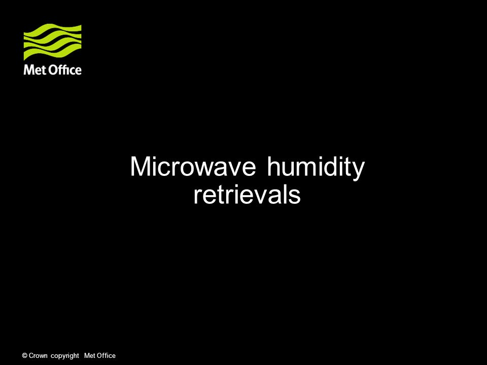 © Crown copyright Met Office Microwave humidity retrievals