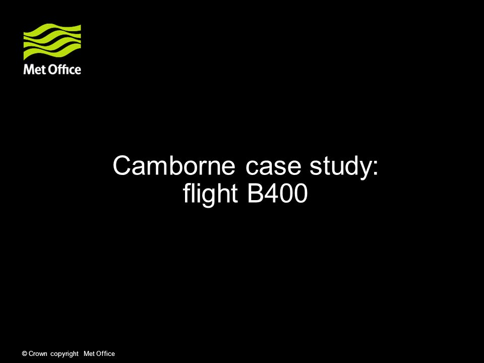 © Crown copyright Met Office Camborne case study: flight B400