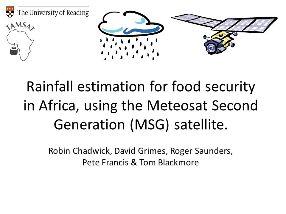 Rainfall estimation for food security in Africa, using the Meteosat Second Generation (MSG) satellite.