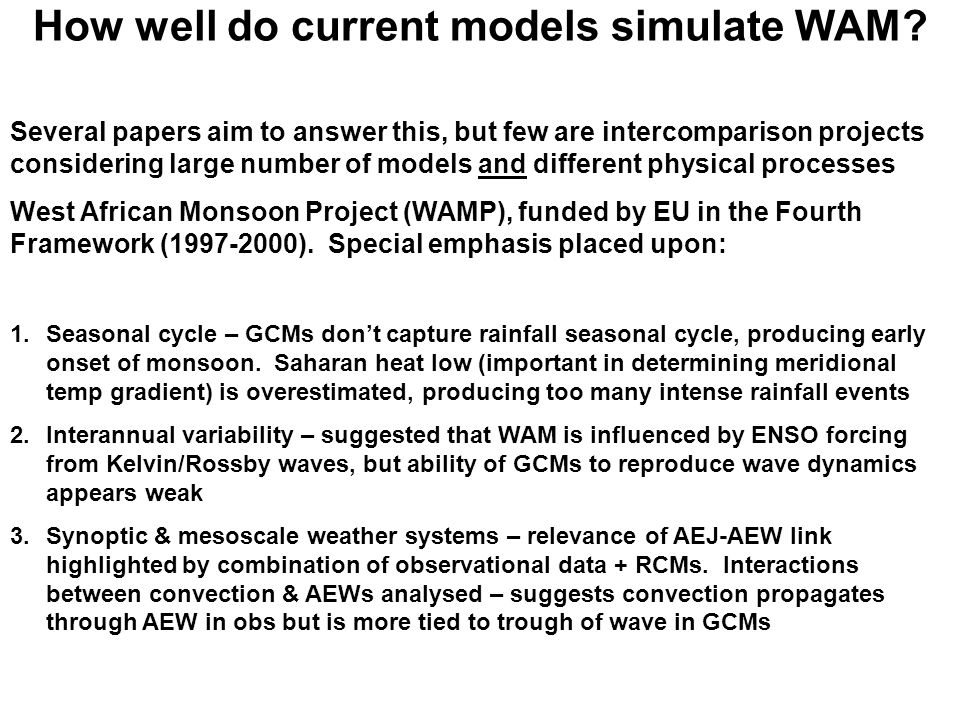 Several papers aim to answer this, but few are intercomparison projects considering large number of models and different physical processes West African Monsoon Project (WAMP), funded by EU in the Fourth Framework ( ).