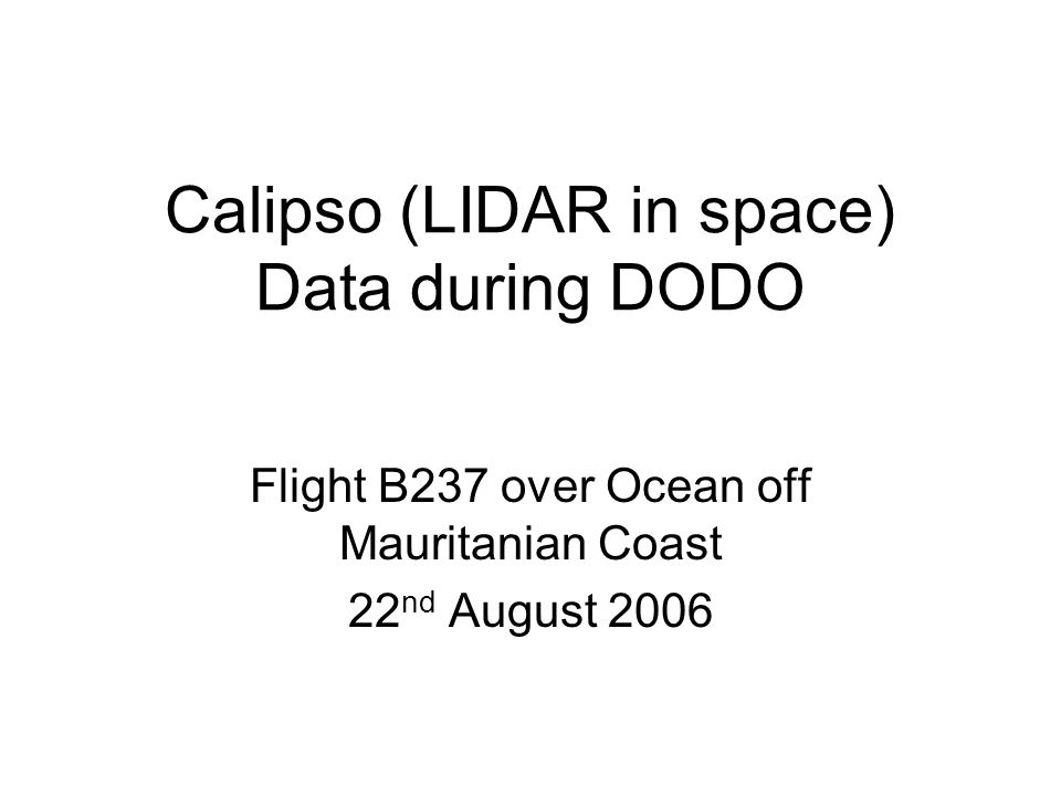 Calipso (LIDAR in space) Data during DODO Flight B237 over Ocean off Mauritanian Coast 22 nd August 2006