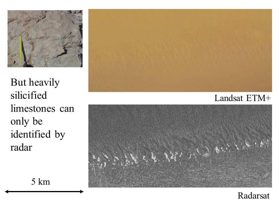 Radarsat Landsat ETM+ 5 km But heavily silicified limestones can only be identified by radar