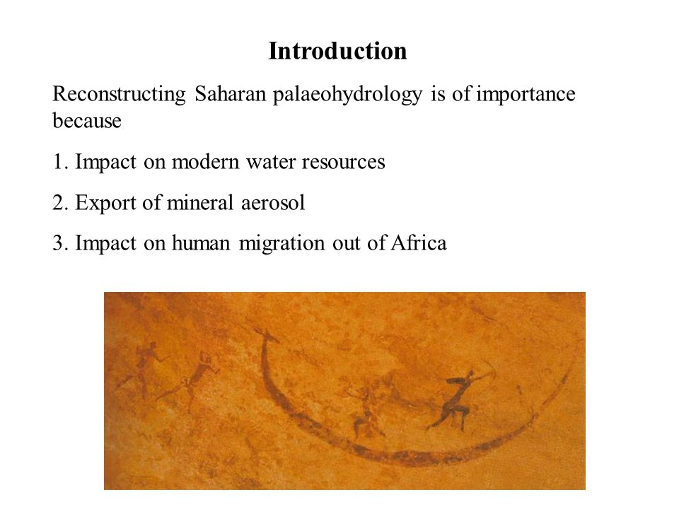 Introduction Reconstructing Saharan palaeohydrology is of importance because 1. Impact on modern water resources 2. Export of mineral aerosol 3. Impac