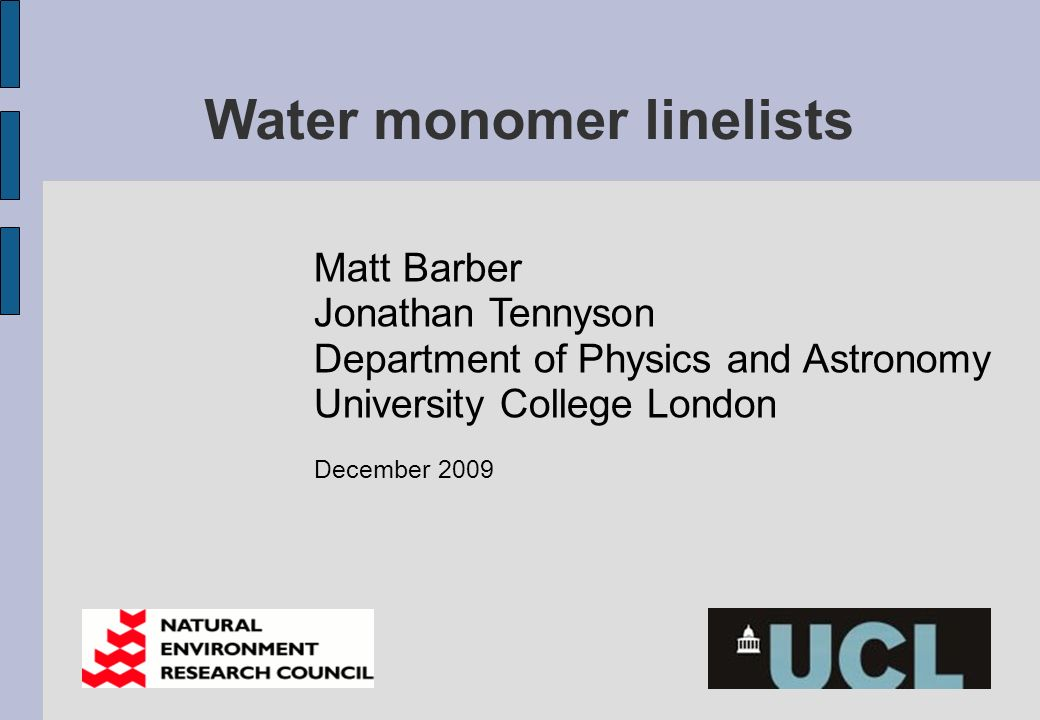 Water monomer linelists Matt Barber Jonathan Tennyson Department of Physics and Astronomy University College London December 2009