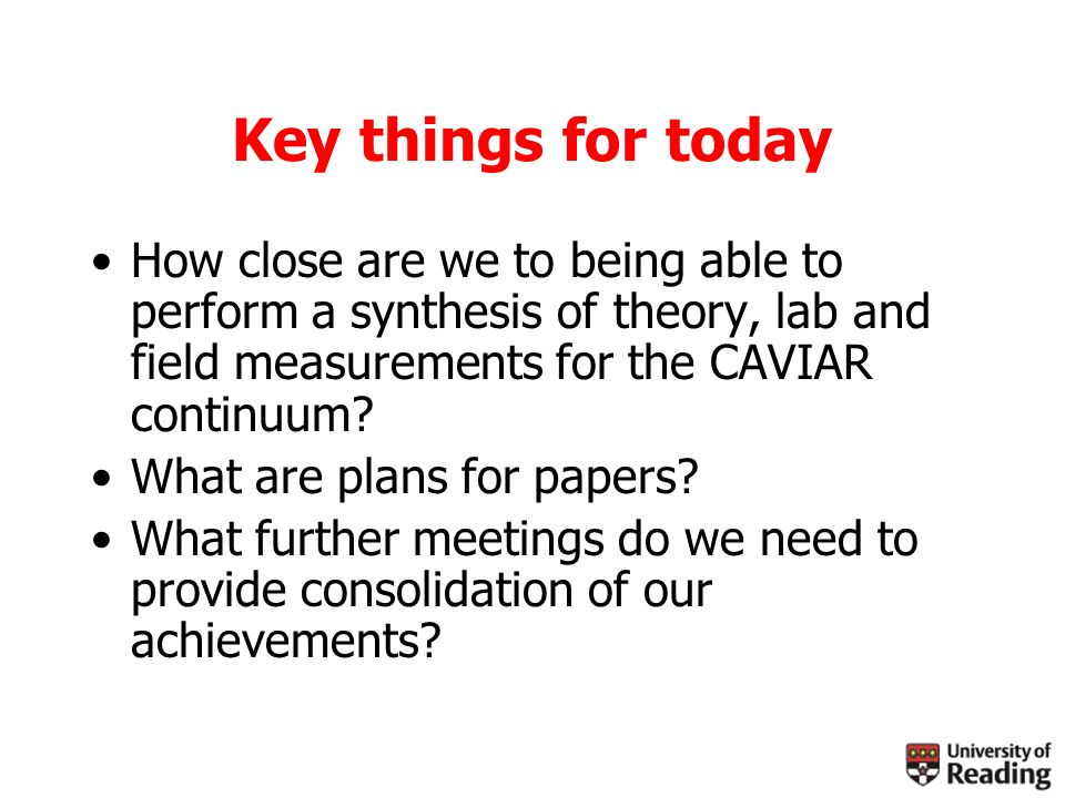 Key things for today How close are we to being able to perform a synthesis of theory, lab and field measurements for the CAVIAR continuum.