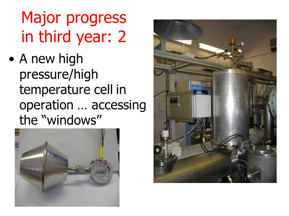Major progress in third year: 2 A new high pressure/high temperature cell in operation … accessing the windows