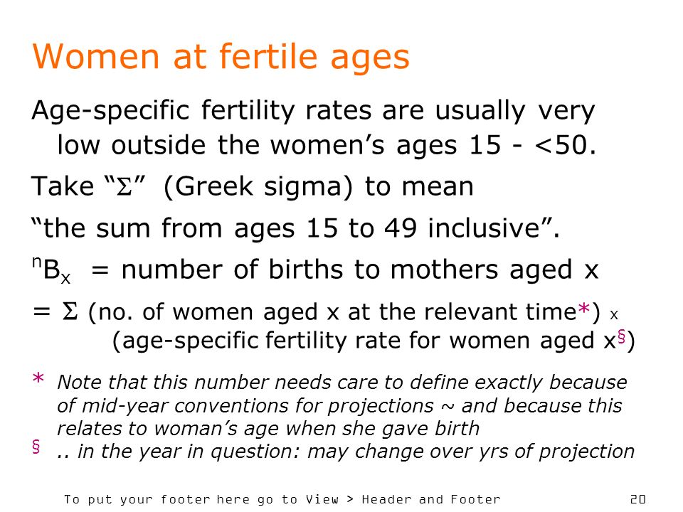 To put your footer here go to View > Header and Footer 20 Women at fertile ages Age-specific fertility rates are usually very low outside the womens ages 15 - <50.