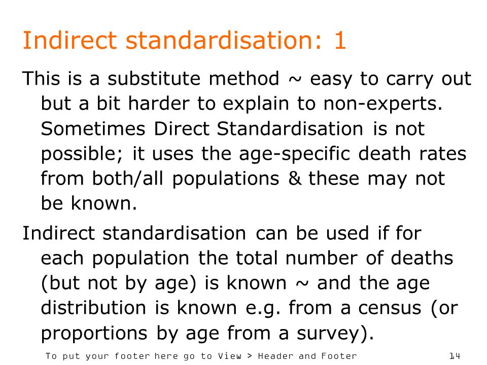 To put your footer here go to View > Header and Footer 14 Indirect standardisation: 1 This is a substitute method ~ easy to carry out but a bit harder