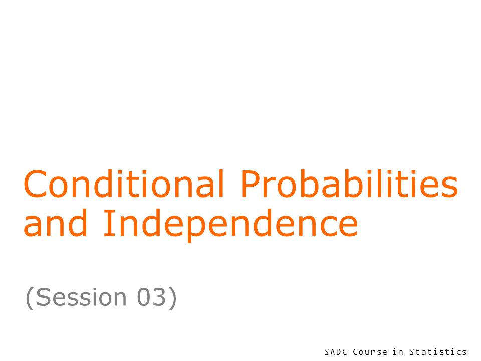 To put your footer here go to View > Header and Footer 2 Learning Objectives At the end of this session you will be able to explain what is meant by a conditional probability distinguish the concepts of mutual exclusiveness and independence of events.