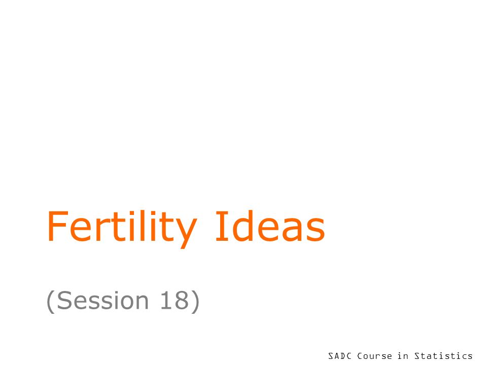 To put your footer here go to View > Header and Footer 2 Learning Objectives – this session At the end of this session, you will be able to utilise a variety of commonly-used summaries of fertility data discuss the data sources for, and interpretation of, these measures appreciate some of their limitations in terms of understanding real populations approaches to family formation