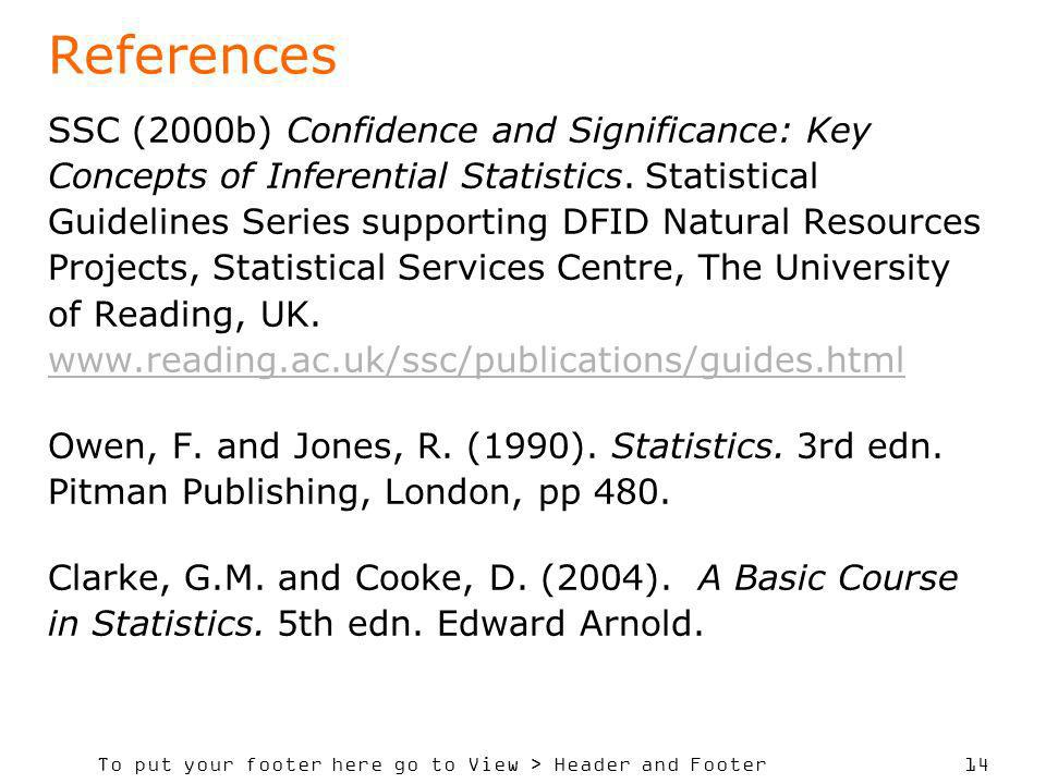 To put your footer here go to View > Header and Footer 14 References SSC (2000b) Confidence and Significance: Key Concepts of Inferential Statistics.