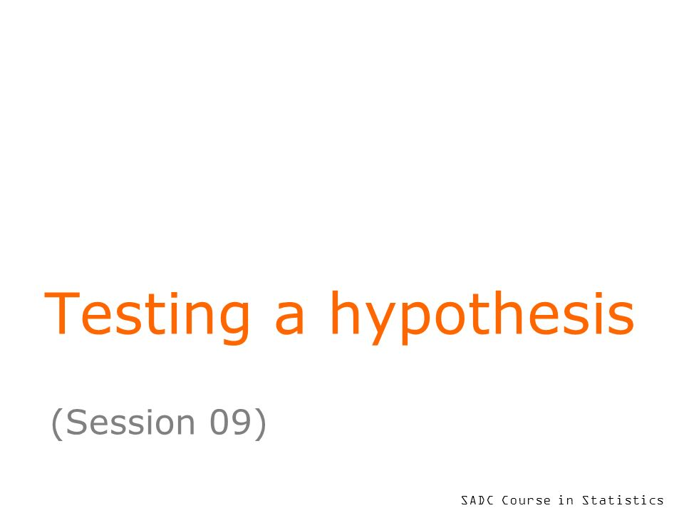 SADC Course in Statistics Testing a hypothesis (Session 09)