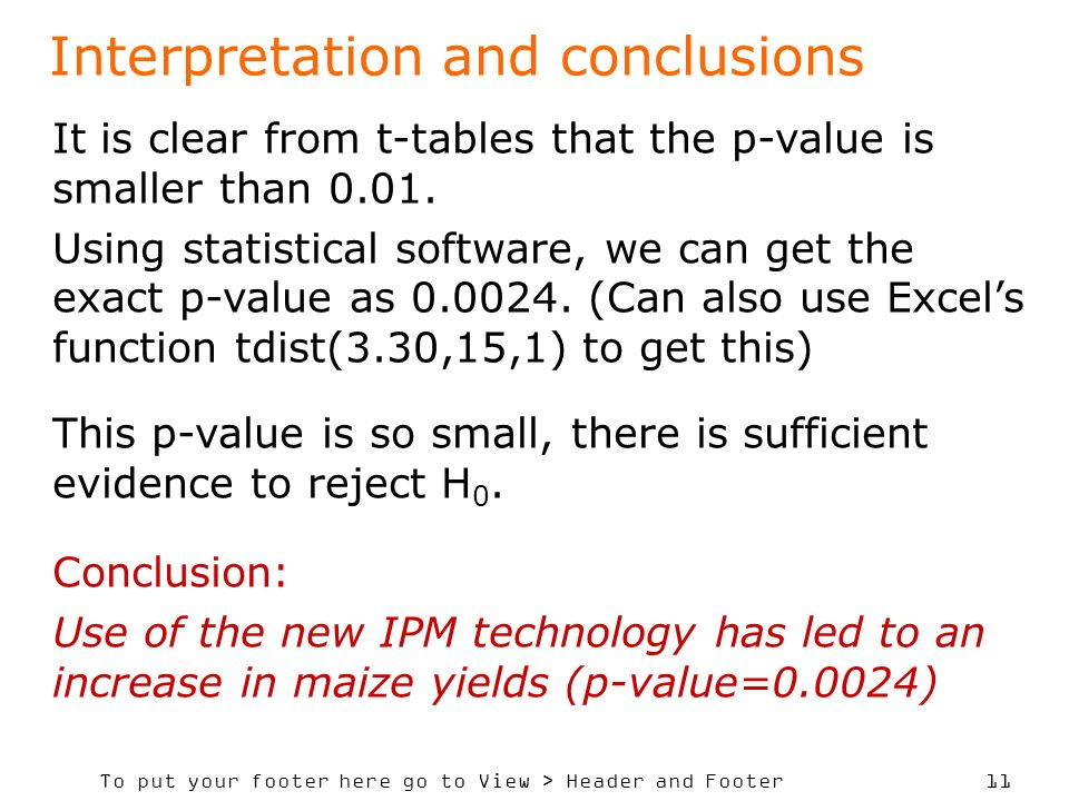 To put your footer here go to View > Header and Footer 11 Interpretation and conclusions It is clear from t-tables that the p-value is smaller than 0.