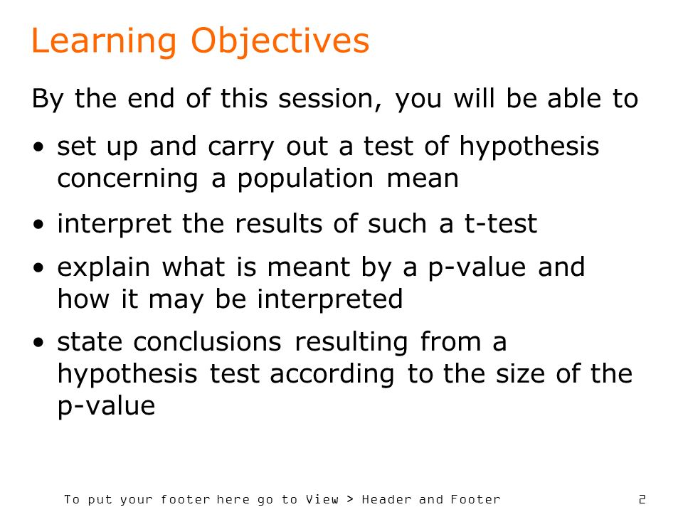 To put your footer here go to View > Header and Footer 2 Learning Objectives By the end of this session, you will be able to set up and carry out a te
